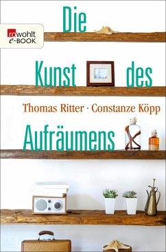 Die Kunst des Aufräumens (eBook, ePUB) - Köpp, Constanze; Ritter, Thomas