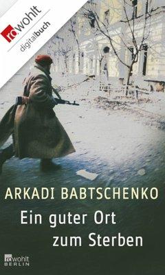 Ein guter Ort zum Sterben (eBook, ePUB) - Babtschenko, Arkadi
