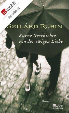 Kurze Geschichte von der ewigen Liebe (eBook, ePUB) - Rubin, Szilárd