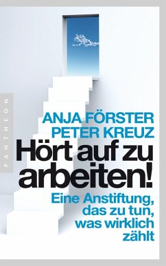 Hört auf zu arbeiten! (eBook, ePUB) - Förster, Anja; Kreuz, Peter