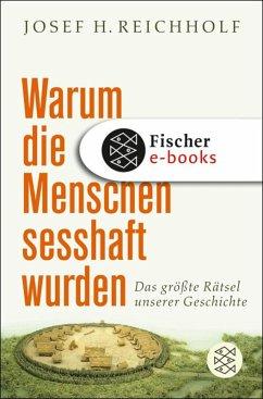 Warum die Menschen sesshaft wurden (eBook, ePUB) - Reichholf, Josef H.