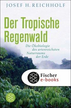 Der tropische Regenwald (eBook, ePUB) - Reichholf, Josef H.