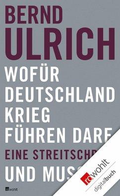 Wofür Deutschland Krieg führen darf. Und muss. (eBook, ePUB) - Ulrich, Bernd
