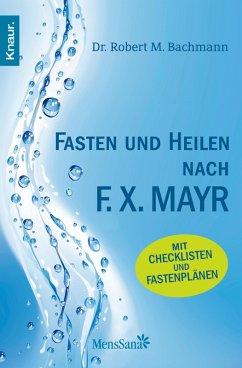 Fasten und heilen nach F.X. Mayr (eBook, ePUB) - Dr. Bachmann, Robert M.