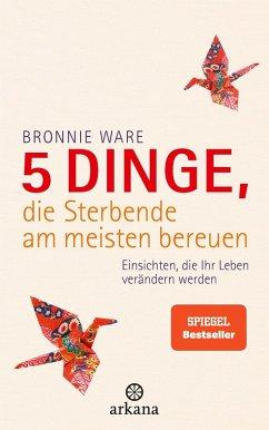 5 Dinge, die Sterbende am meisten bereuen (eBook, ePUB) - Ware, Bronnie