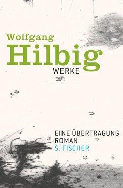 Eine Übertragung / Wolfgang Hilbig Werke Bd.4 (eBook, ePUB) - Hilbig, Wolfgang