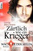 Zärtlich wie ein Krieger / Wächter der Seelen Bd.3 (eBook, ePUB)