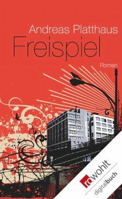 Freispiel (eBook, ePUB) - Platthaus, Andreas