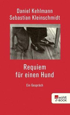 Requiem für einen Hund (eBook, ePUB) - Kehlmann, Daniel; Kleinschmidt, Sebastian