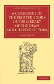 A Catalogue of the Printed Books in the Library of the Dean and Chapter of York