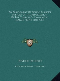 An Abridgment Of Bishop Burnet's History Of The Reformation Of The Church Of England V1 (LARGE PRINT EDITION)