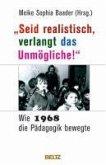 »Seid realistisch, verlangt das Unmögliche!« - Wie 1968 die Pädagogik bewegte (eBook, ePUB)
