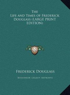 The Life and Times of Frederick Douglass (LARGE PRINT EDITION) - Douglass, Frederick