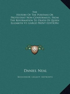 The History Of The Puritans Or Protestant Non-Conformists, From The Reformation To Death Of Queen Elizabeth V1 (LARGE PRINT EDITION)