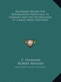 Reformers Before The Reformation Principally In Germany And The Netherlands V1 (LARGE PRINT EDITION)