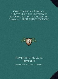 Christianity in Turkey a Narrative of the Protestant Reformation in the Armenian Church (LARGE PRINT EDITION)