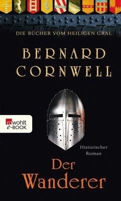 Der Wanderer / Die Bücher vom Heiligen Gral Bd.2 (eBook, ePUB) - Cornwell, Bernard