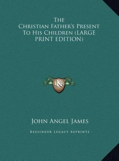 The Christian Father's Present To His Children (LARGE PRINT EDITION)