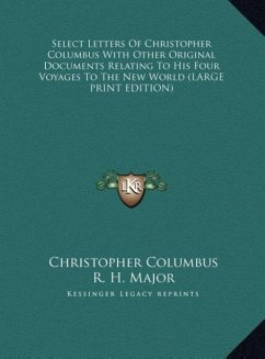 Select Letters Of Christopher Columbus With Other Original Documents Relating To His Four Voyages To The New World (LARGE PRINT EDITION)