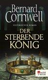 Der sterbende König / Uhtred Bd.6 (eBook, ePUB)