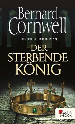 Der sterbende König / Uhtred Bd.6 (eBook, ePUB) - Cornwell, Bernard