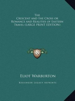 The Crescent and the Cross or Romance and Realities of Eastern Travel (LARGE PRINT EDITION)