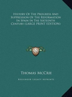 History Of The Progress And Suppression Of The Reformation In Spain In The Sixteenth Century (LARGE PRINT EDITION)