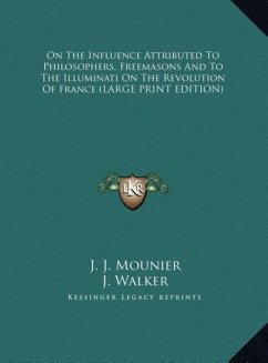 On The Influence Attributed To Philosophers, Freemasons And To The Illuminati On The Revolution Of France (LARGE PRINT EDITION) - Mounier, J. J.