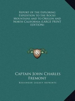 Report of the Exploring Expedition to the Rocky Mountains and to Oregon and North California (LARGE PRINT EDITION)