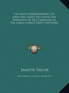 Life And Correspondence Of John Paul Jones Including His Narrative Of The Campaign Of The Liman (LARGE PRINT EDITION)