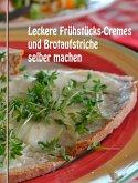 Leckere Frühstücks-Cremes und Brotaufstriche selber machen (eBook, ePUB)