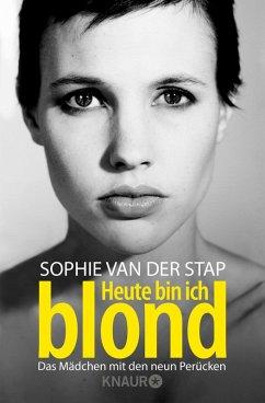 Heute bin ich blond (eBook, ePUB) - Stap, Sophie Van Der