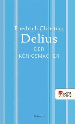 Der Königsmacher (eBook, ePUB) - Delius, Friedrich Christian