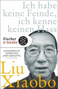 Ich habe keine Feinde, ich kenne keinen Hass (eBook, ePUB) - Liu Xiaobo