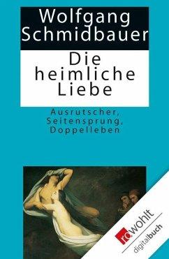 Die heimliche Liebe (eBook, ePUB) - Schmidbauer, Wolfgang