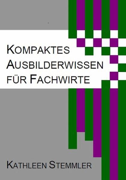 Kompaktes Ausbilderwissen für Fachwirte (eBook, ePUB) - Stemmler, Kathleen