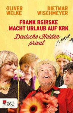 Frank Bsirske macht Urlaub auf Krk (eBook, ePUB) - Wischmeyer, Dietmar; Welke, Oliver