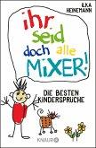 Ihr seid doch alle Mixer! (eBook, ePUB)