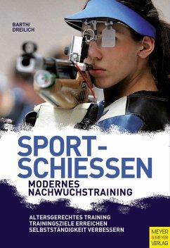 Sportschießen - Modernes Nachwuchstraining (eBook, ePUB) - Barth, Berndt; Dreilich, Beate