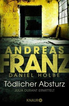 Tödlicher Absturz / Julia Durant Bd.13 (eBook, ePUB) - Holbe, Daniel; Franz, Andreas