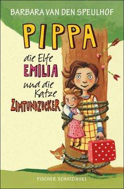 Pippa, die Elfe Emilia und die Katze Zimtundzucker / Pippa und die Elfe Emilia Bd.1 (eBook, ePUB) - Speulhof, Barbara van den