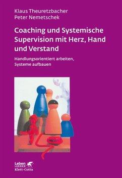 Coaching und Systemische Supervision mit Herz, Hand und Verstand (eBook, ePUB) - Nemetschek, Peter; Theuretzbacher, Klaus