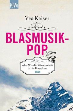 Blasmusikpop oder Wie die Wissenschaft in die Berge kam (eBook, ePUB) - Kaiser, Vea