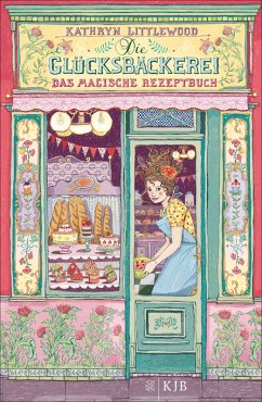 Das magische Rezeptbuch / Die Glücksbäckerei Bd.1 (eBook, ePUB) - Littlewood, Kathryn