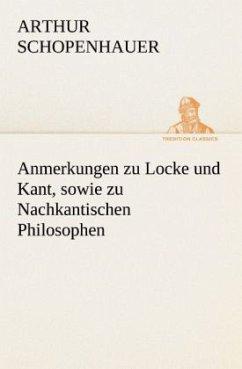 Anmerkungen zu Locke und Kant, sowie zu Nachkantischen Philosophen - Schopenhauer, Arthur