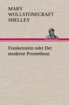 Frankenstein oder Der moderne Prometheus