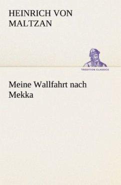 Meine Wallfahrt nach Mekka - Maltzan, Heinrich von
