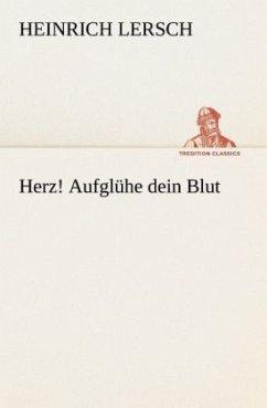 Herz! Aufglühe dein Blut - Lersch, Heinrich