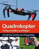 Quadrokopter richtig einstellen, tunen und fliegen (eBook, PDF)