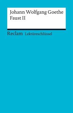 Lektüreschlüssel. Johann Wolfgang Goethe: Faust II (eBook, PDF) - Schafarschik, Walter